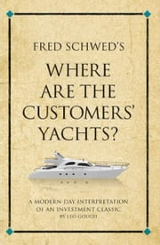 Fred Schwed's Where are the Customers' Yachts? - A modern-day interpretation of an investment classic ebook by Leo Gough