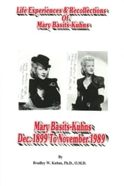 Life Experiences and Recollections of Mary Basits Kuhns ebook by Bradley W. Kuhns, Ph.D., O.M.D.