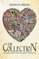 The Collection - The Realm of Why, Poetic Ratatouille, Needing Love ebook by David P. Cresap