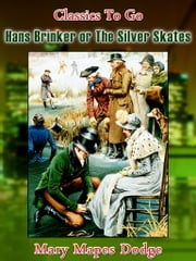 Hans Brinker, or the Silver Skates - Revised Edition of Original Version ebook by Mary Mapes Dodge