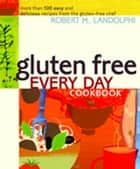 Gluten Free Every Day Cookbook: More than 100 Easy and Delicious Recipes from the Gluten-Free Chef ebook by Robert Landolphi
