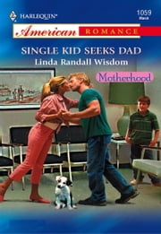 Single Kid Seeks Dad ebook by Linda Wisdom