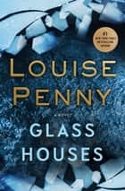 Glass Houses - A Novel ebook de Louise Penny