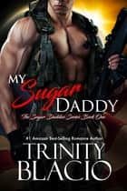 My Sugar Daddy - Book One in the Sugar Daddies Series ebook by Trinity Blacio
