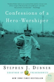 Confessions of a Hero-Worshiper ebook by Stephen J. Dubner