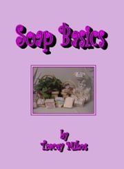 SOAP BASICS: The Beginner's Crafting Guide to Quick & Easy Soap-Making as a Hobby or Craft ebook by Mikos, Tracey