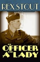 An Officer and a Lady: And Other Stories - And Other Stories ebook by Rex Stout