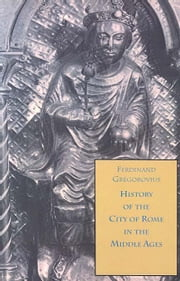 History of the City of Rome in the Middle Ages, 1200-1260, Book 9 ebook by Gregorovius, Ferdinand