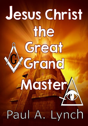 Jesus christ the great grand master ebook by paul lynch jesus christ the great grand master ebook by paul lynch fandeluxe Choice Image