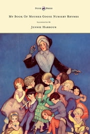 My Book of Mother Goose Nursery Rhymes - Illustrated by Jennie Harbour ebook by Edric Vredenburg, Jennie Harbour