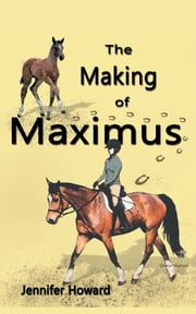 The Making of Maximus - From the Horse's Mouth ebook by Jennifer Howard