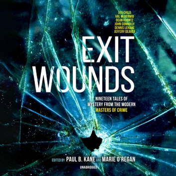 Exit Wounds - Nineteen Tales of Mystery from the Modern Masters of Crime audiobook by Jeffery Deaver,Fiona Cummins,Mark Billingham,John Connolly,Sarah Hilary,Martyn Waites,Dennis Lehane,Lee Child,Val McDermid,Christopher Fowler,Dean Koontz,A. K. Benedict,James Oswald,Joe R. Lansdale,Paul Finch,Alex Gray,Louise Jensen,Steph Broadribb,various authors