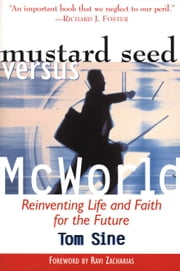 Mustard Seed vs. McWorld - Reinventing Life and Faith for the Future ebook by Tom Sine,Ravi Zacharias