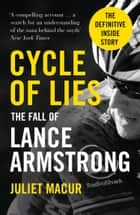 Cycle of Lies: The Fall of Lance Armstrong eBook by Juliet Macur