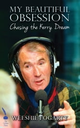 Weeshie Fogarty: My Beautiful Obsession: Chasing the Kerry Dream ebook by Weeshie Fogarty