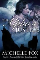 The Alpha's Justice - Huntsville Alpha's Mate Series, #3 ebook by Michelle Fox