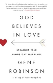 God Believes in Love - Straight Talk About Gay Marriage ebook by Gene Robinson
