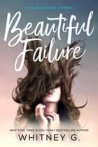 Beautiful Failure ebook by Whitney G.