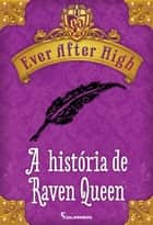 Ever After High - Conto - A história de Raven Queen eBook by Shannon Hale