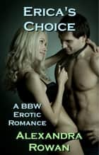 Erica's Choice - A BBW Erotic Romance ebook by Alexandra Rowan
