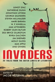 Invaders - 22 Tales from the Outer Limits of Literature ebook by W. P. Kinsella,Jim Shepard,Steven Millhauser,Max Apple,Amiri Baraka,Jacob Weisman