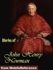 Works of John Henry Newman: Apologia Pro Vita Sua, Loss and Gain, The Idea of a University Defined and Illustrated, Callista (Mobi Collected Works) ebook by Newman, John Henry