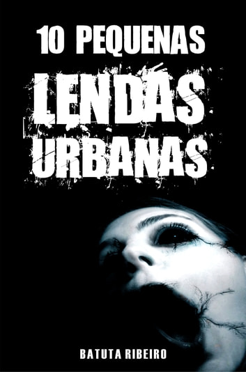 10 Pequenas lendas urbanas ebook by Batuta Ribeiro
