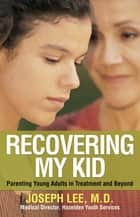 Recovering My Kid ebook by Joseph Lee, M.D.