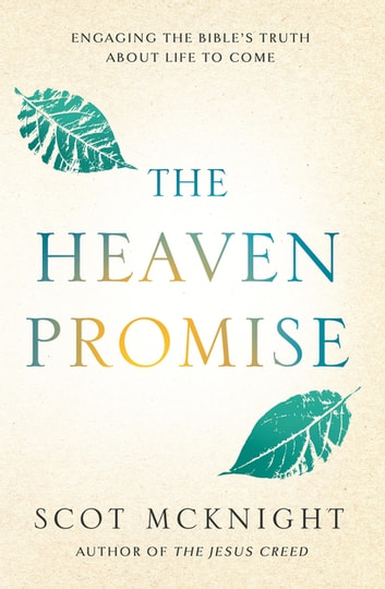 The Heaven Promise - What the Bible Says about the Life to Come ebook by Scot McKnight