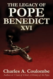 The Legacy of Pope Benedict XVI ebook by Charles A. Coulombe