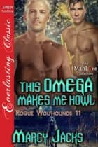 This Omega Makes Me Howl ebook by Marcy Jacks