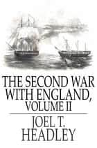 The Second War With England, Volume II ebook by Joel T. Headley