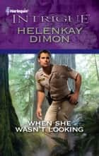 When She Wasn't Looking ebook by HelenKay Dimon