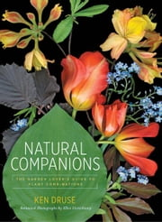 Natural Companions - The Garden Lovers Guide to Plant Combinations ebook by Ken Druse
