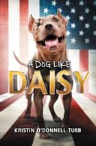 A Dog Like Daisy eBook by Kristin O'Donnell Tubb