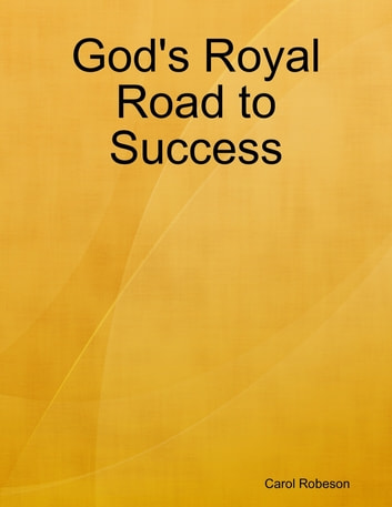 God's Royal Road to Success ebook by Carol Robeson