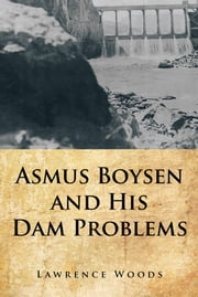 Asmus Boysen and His Dam Problems ebook by Lawrence Woods