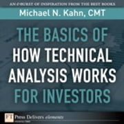 The Basics of How Technical Analysis Works for Investors ebook by Michael N. Kahn CMT