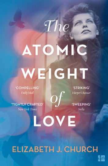 The Atomic Weight of Love ebook by Elizabeth J Church