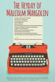 The Heyday of Malcolm Margolin - The Damn Good Times of a Fiercely Independent Publisher ebook by Kim Bancroft