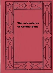 The adventures of Kimble Bent (Illustrated) ebook by James Cowan