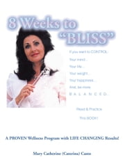 8 Weeks To BLISS - A proven weight and wellness program with… ebook by Mary Catherine Casto