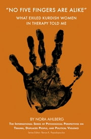 'No Five Fingers are Alike' - What Exiled Kurdish Women in Therapy Told Me ebook by Nora Ahlberg