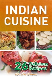 Indian Cuisine: 26 Delicious Recipes ebook by Jay Polmar
