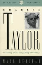 Charles Taylor - Thinking and Living Deep Diversity ebook by Mark Redhead