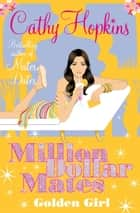Million Dollar Mates: Golden Girl ebook by Cathy Hopkins