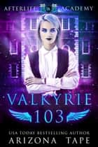 Valkyrie 103 ebook by Arizona Tape