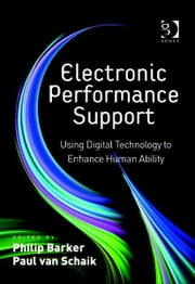 Electronic Performance Support - Using Digital Technology to Enhance Human Ability ebook by Professor Paul van Schaik,Professor Philip Barker