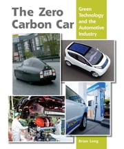 Zero Carbon Car - Green Technology and the Automotive Industry ebook by Brian Long