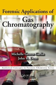 Forensic Applications of Gas Chromatography ebook by Groves Carlin, Michelle